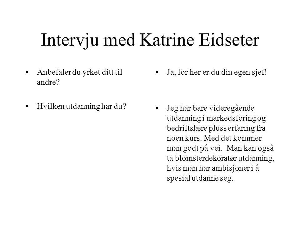 Intervju med Katrine Eidseter •Anbefaler du yrket ditt til andre? •Hvilken utdanning har du? •Ja, for her er du din egen sjef! •Jeg har bare videregåe