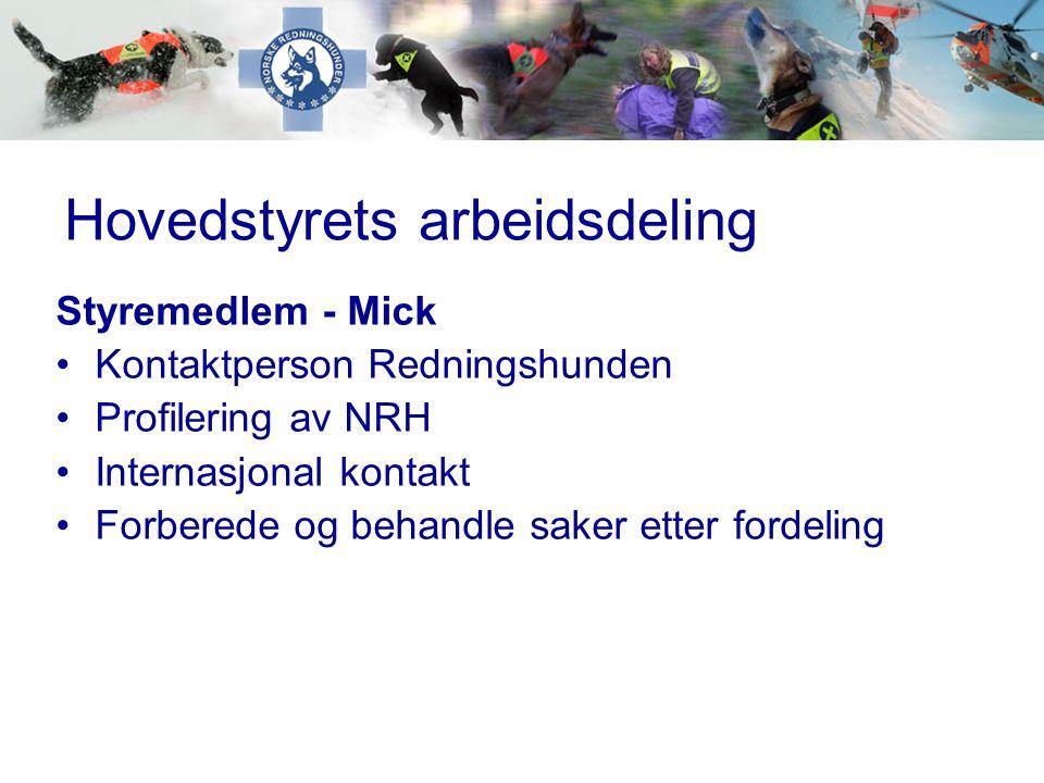 Hovedstyrets arbeidsdeling Styremedlem - Mick •Kontaktperson Redningshunden •Profilering av NRH •Internasjonal kontakt •Forberede og behandle saker et