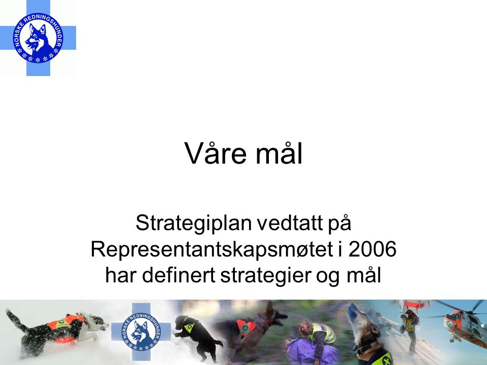 Våre mål Strategiplan vedtatt på Representantskapsmøtet i 2006 har definert strategier og mål
