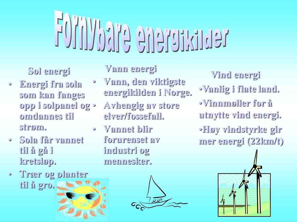 Sol energi •Energi fra sola som kan fanges opp i solpanel og omdannes til strøm. •Sola får vannet til å gå i kretsløp. •Trær og planter til å gro. Van