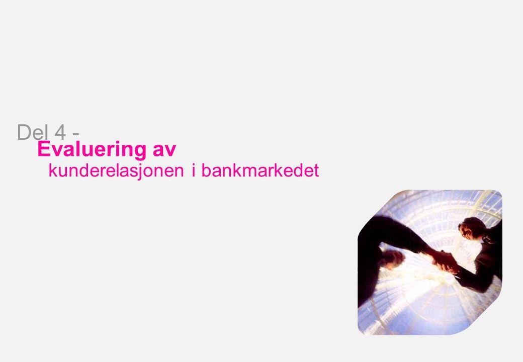 Bank Evaluering av kunderelasjonen i bankmarkedet Del 4 -