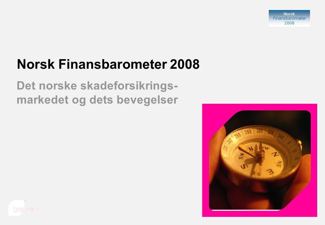 Norsk Finansbarometer 2008 Norsk Finansbarometer 2008 TNS Gallup Oslo, 2008 Det norske skadeforsikrings- markedet og dets bevegelser