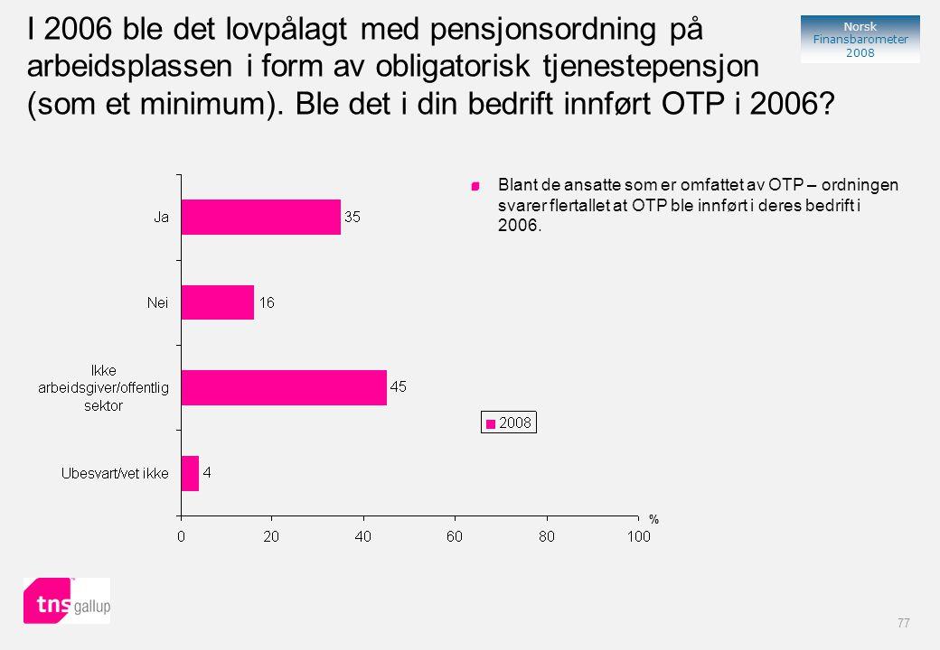 77 Norsk Finansbarometer 2008 I 2006 ble det lovpålagt med pensjonsordning på arbeidsplassen i form av obligatorisk tjenestepensjon (som et minimum).