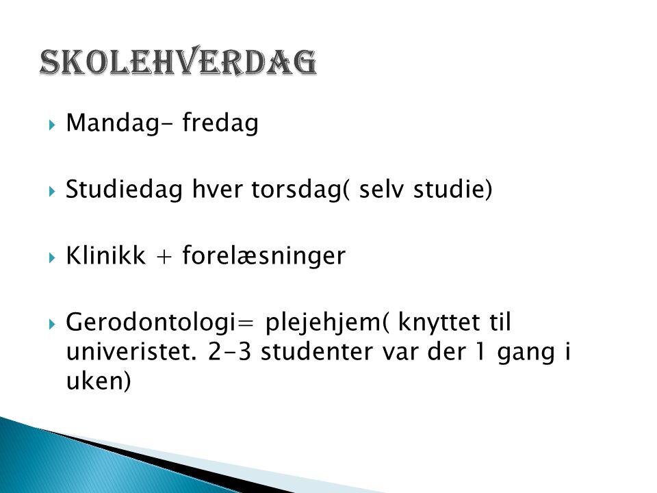  Mandag- fredag  Studiedag hver torsdag( selv studie)  Klinikk + forelæsninger  Gerodontologi= plejehjem( knyttet til univeristet.