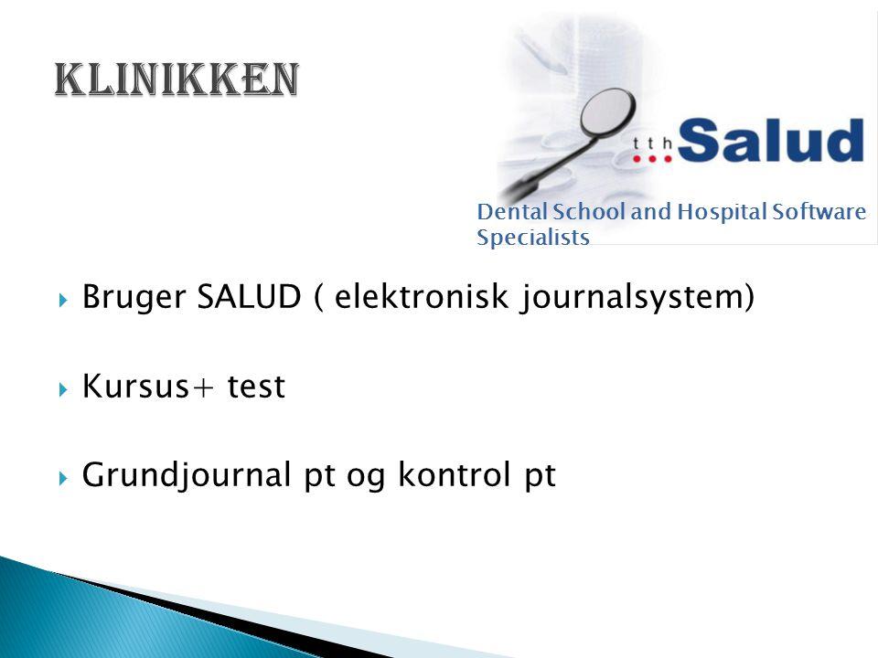  Bruger SALUD ( elektronisk journalsystem)  Kursus+ test  Grundjournal pt og kontrol pt Dental School and Hospital Software Specialists