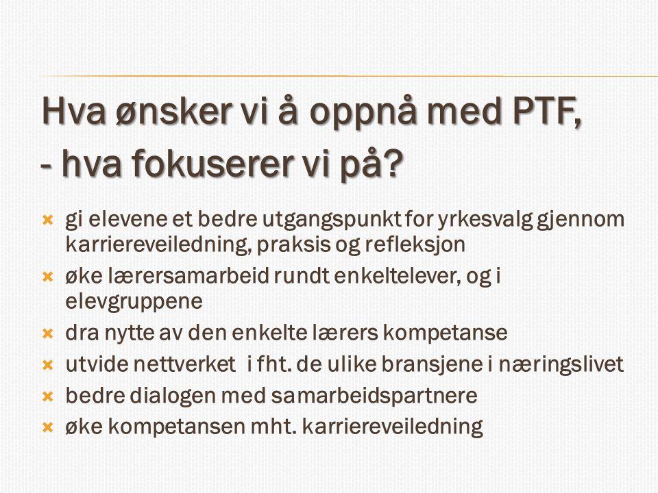 Hva ønsker vi å oppnå med PTF, - hva fokuserer vi på.