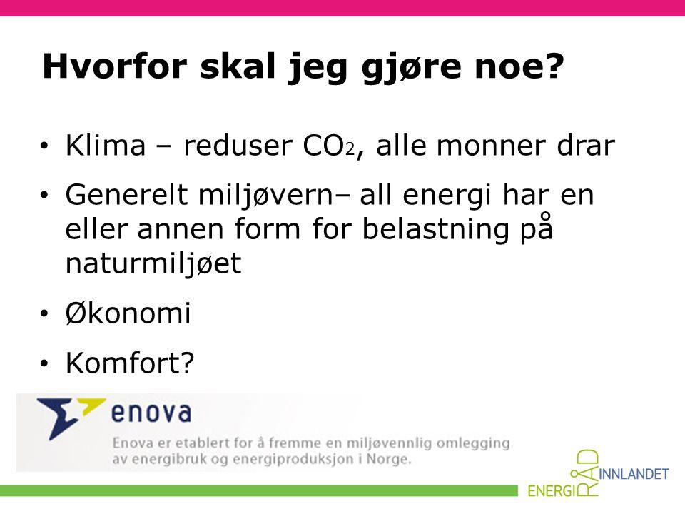Hvorfor skal jeg gjøre noe? • Klima – reduser CO 2, alle monner drar • Generelt miljøvern– all energi har en eller annen form for belastning på naturm