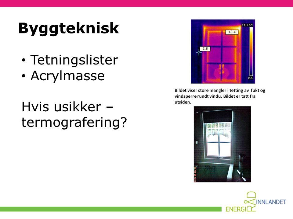 • Tetningslister • Acrylmasse Hvis usikker – termografering? Byggteknisk