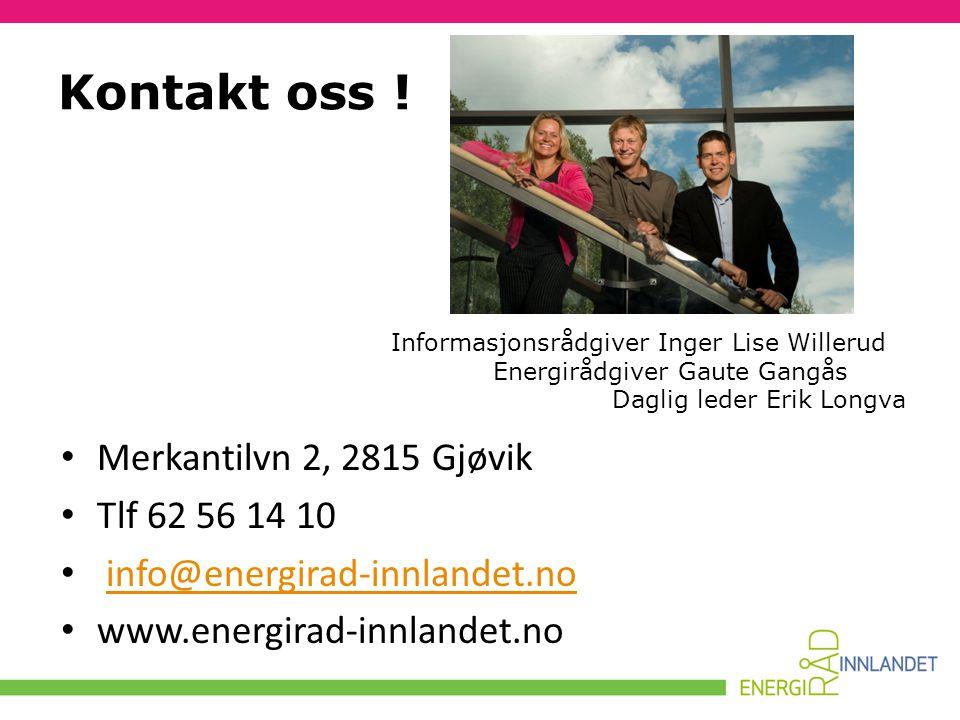 Kontakt oss ! • Merkantilvn 2, 2815 Gjøvik • Tlf 62 56 14 10 • info@energirad-innlandet.noinfo@energirad-innlandet.no • www.energirad-innlandet.no Inf
