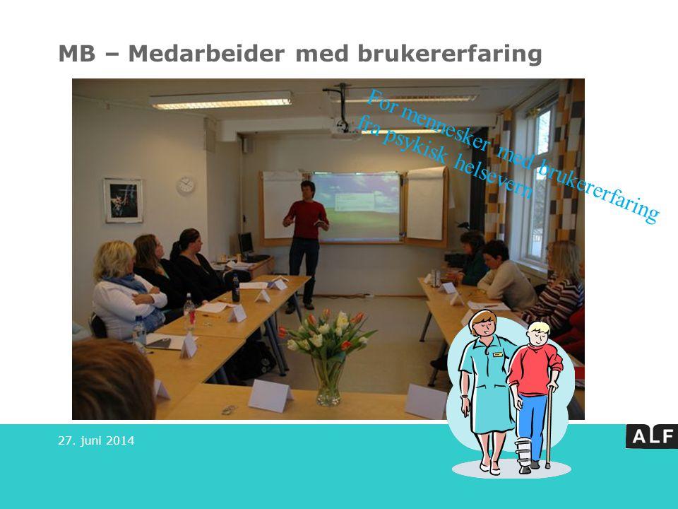 MB – Medarbeider med brukererfaring 27. juni 2014 For mennesker med brukererfaring fra psykisk helsevern