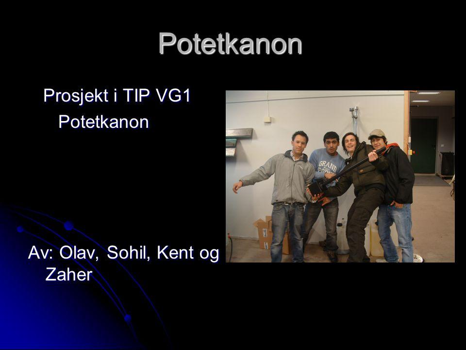Potetkanon Prosjekt i TIP VG1 Prosjekt i TIP VG1 Potetkanon Potetkanon Av: Olav, Sohil, Kent og Zaher