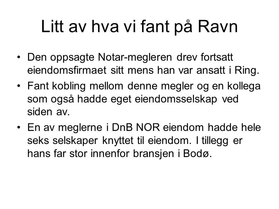 Litt av hva vi fant på Ravn •Den oppsagte Notar-megleren drev fortsatt eiendomsfirmaet sitt mens han var ansatt i Ring. •Fant kobling mellom denne meg