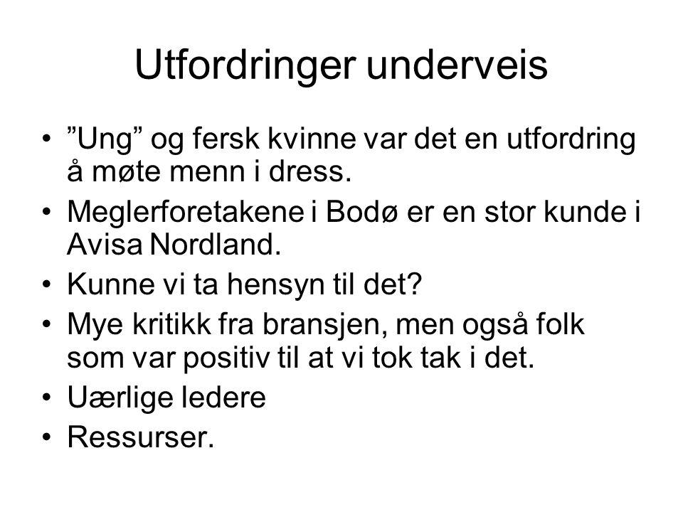 """Utfordringer underveis •""""Ung"""" og fersk kvinne var det en utfordring å møte menn i dress. •Meglerforetakene i Bodø er en stor kunde i Avisa Nordland. •"""