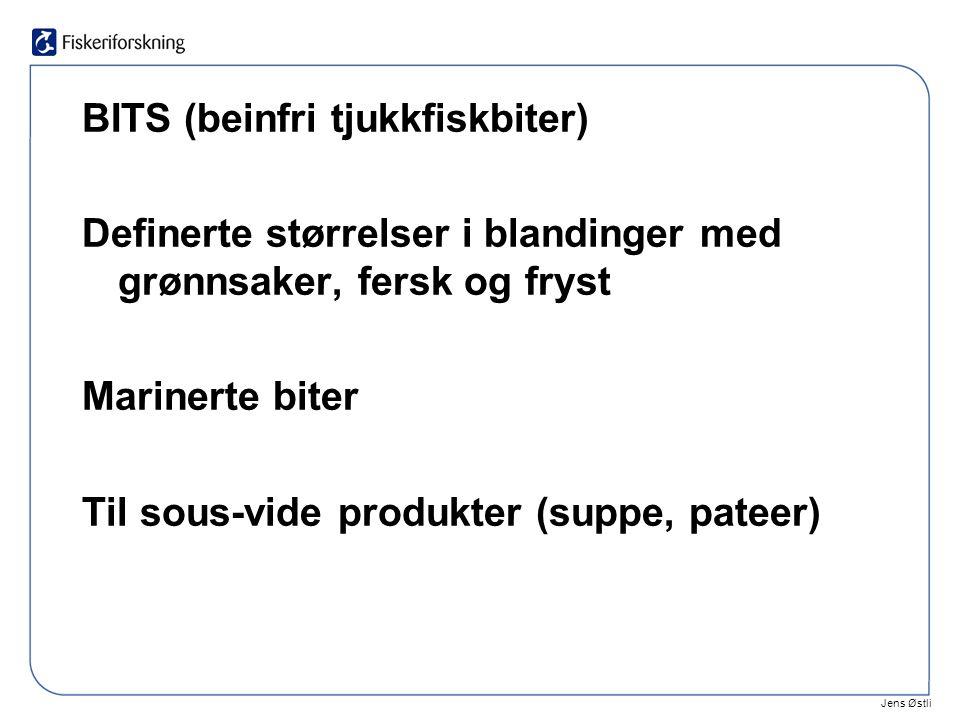 Jens Østli BITS (beinfri tjukkfiskbiter) Definerte størrelser i blandinger med grønnsaker, fersk og fryst Marinerte biter Til sous-vide produkter (suppe, pateer)