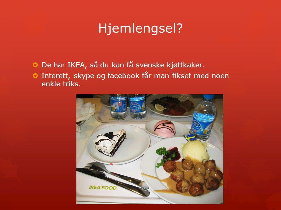 Hjemlengsel.  De har IKEA, så du kan få svenske kjøttkaker.