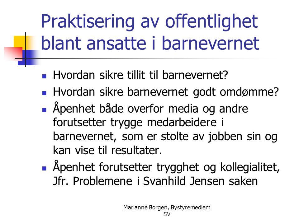 Marianne Borgen, Bystyremedlem SV Praktisering av offentlighet blant ansatte i barnevernet  Hvordan sikre tillit til barnevernet?  Hvordan sikre bar