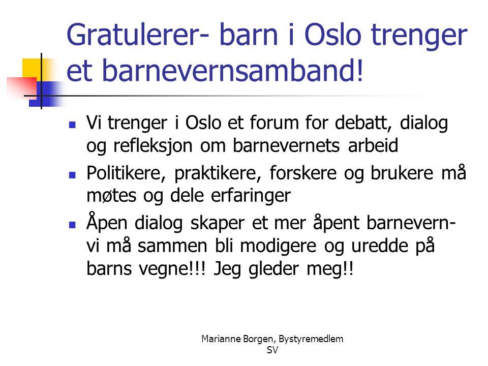 Marianne Borgen, Bystyremedlem SV Gratulerer- barn i Oslo trenger et barnevernsamband!  Vi trenger i Oslo et forum for debatt, dialog og refleksjon o