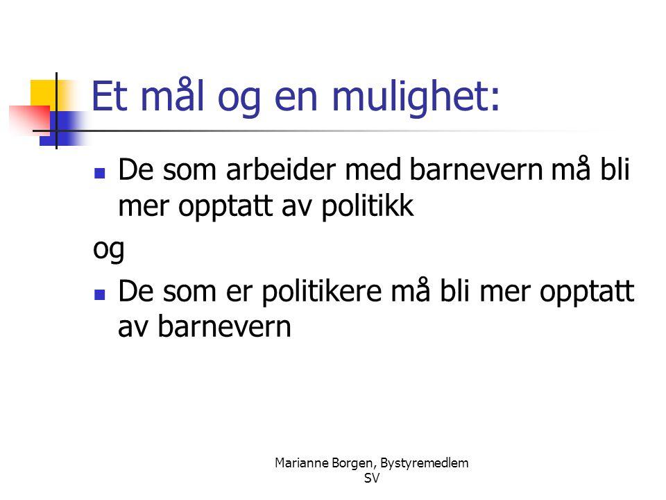 Marianne Borgen, Bystyremedlem SV Et mål og en mulighet:  De som arbeider med barnevern må bli mer opptatt av politikk og  De som er politikere må b