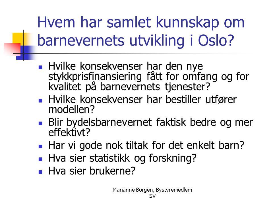 Marianne Borgen, Bystyremedlem SV Hvem har samlet kunnskap om barnevernets utvikling i Oslo?  Hvilke konsekvenser har den nye stykkprisfinansiering f