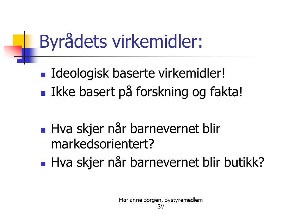 Marianne Borgen, Bystyremedlem SV Byrådets virkemidler:  Ideologisk baserte virkemidler!  Ikke basert på forskning og fakta!  Hva skjer når barneve