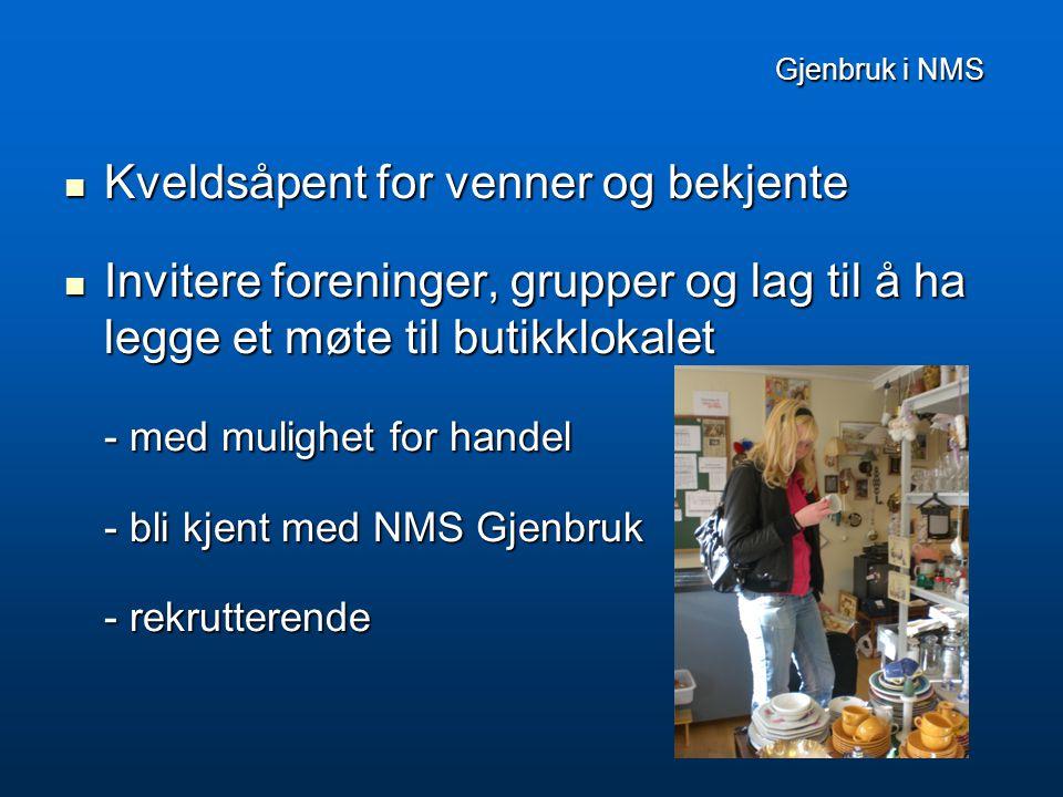 Gjenbruk i NMS Gjenbruk i NMS  Kveldsåpent for venner og bekjente  Invitere foreninger, grupper og lag til å ha legge et møte til butikklokalet - med mulighet for handel - bli kjent med NMS Gjenbruk - rekrutterende
