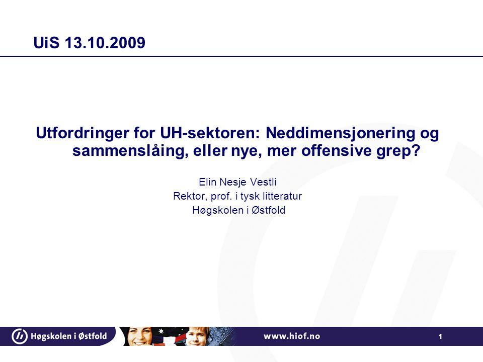 1 UiS 13.10.2009 Utfordringer for UH-sektoren: Neddimensjonering og sammenslåing, eller nye, mer offensive grep.