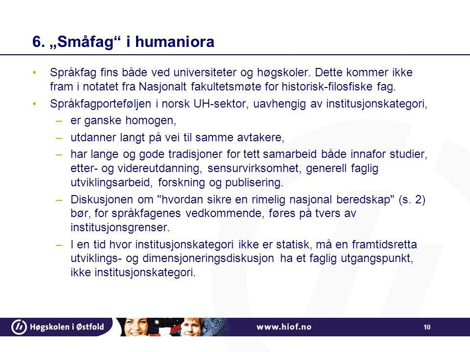 """10 6. """"Småfag"""" i humaniora •Språkfag fins både ved universiteter og høgskoler. Dette kommer ikke fram i notatet fra Nasjonalt fakultetsmøte for histor"""