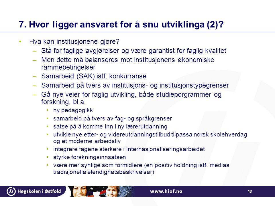 12 7. Hvor ligger ansvaret for å snu utviklinga (2)? •Hva kan institusjonene gjøre? –Stå for faglige avgjørelser og være garantist for faglig kvalitet