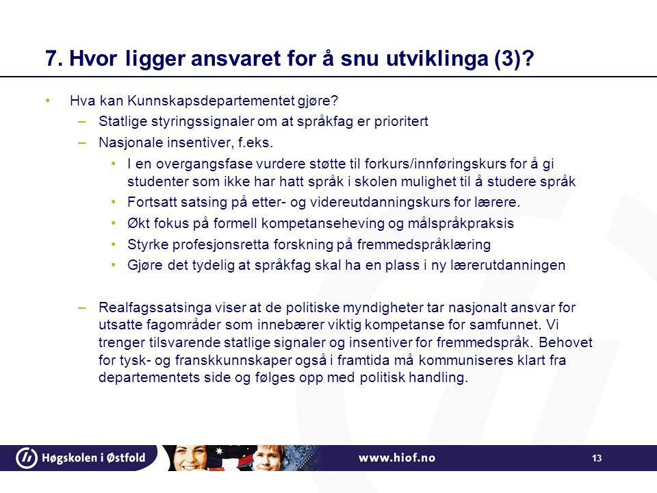 13 7. Hvor ligger ansvaret for å snu utviklinga (3)? •Hva kan Kunnskapsdepartementet gjøre? –Statlige styringssignaler om at språkfag er prioritert –N