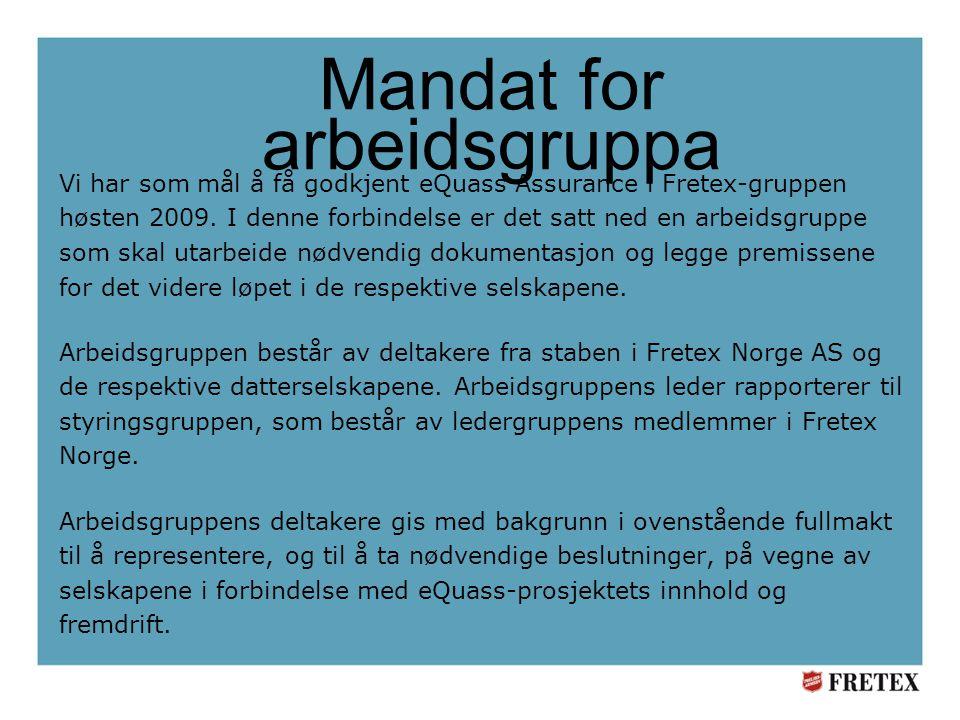Mandat for arbeidsgruppa Vi har som mål å få godkjent eQuass Assurance i Fretex-gruppen høsten 2009.