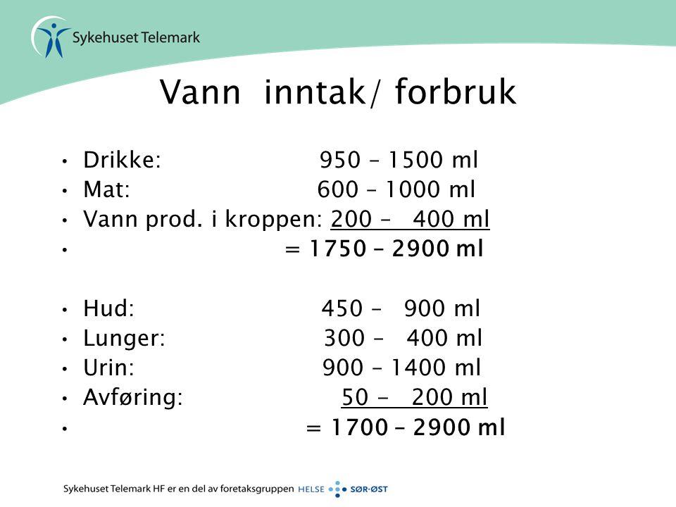 Vann inntak/ forbruk •Drikke: 950 – 1500 ml •Mat: 600 – 1000 ml •Vann prod. i kroppen: 200 – 400 ml • = 1750 – 2900 ml •Hud: 450 – 900 ml •Lunger: 300