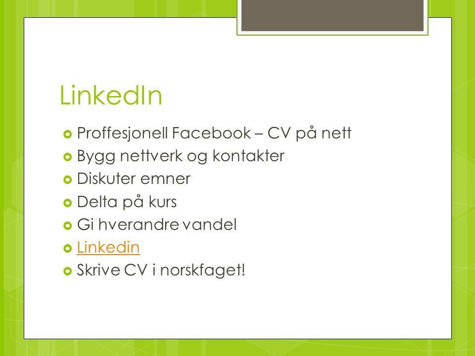 LinkedIn  Proffesjonell Facebook – CV på nett  Bygg nettverk og kontakter  Diskuter emner  Delta på kurs  Gi hverandre vandel  Linkedin Linkedin