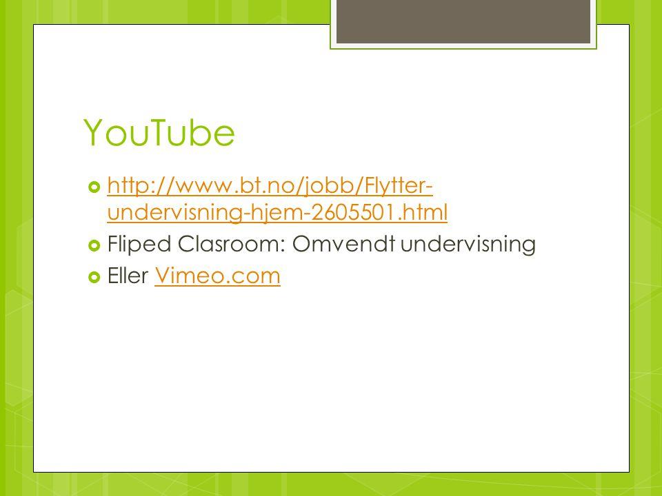 YouTube  http://www.bt.no/jobb/Flytter- undervisning-hjem-2605501.html http://www.bt.no/jobb/Flytter- undervisning-hjem-2605501.html  Fliped Clasroo