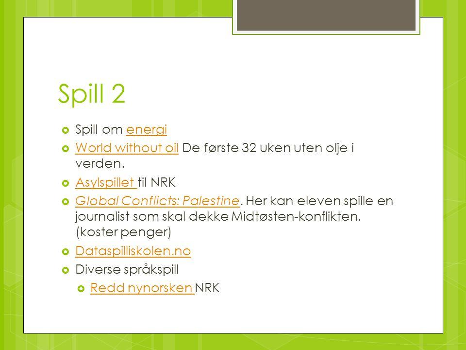 Spill 2  Spill om energienergi  World without oil De første 32 uken uten olje i verden. World without oil  Asylspillet til NRK Asylspillet  Global