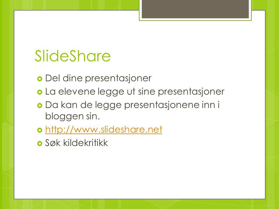 SlideShare  Del dine presentasjoner  La elevene legge ut sine presentasjoner  Da kan de legge presentasjonene inn i bloggen sin.  http://www.slide