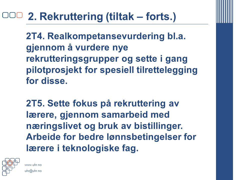www.uhr.no uhr@uhr.no 2. Rekruttering (tiltak – forts.) 2T4.