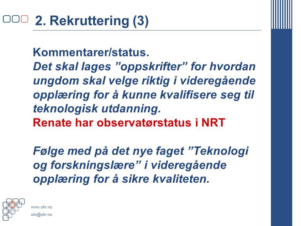 www.uhr.no uhr@uhr.no 2. Rekruttering (3) Kommentarer/status.