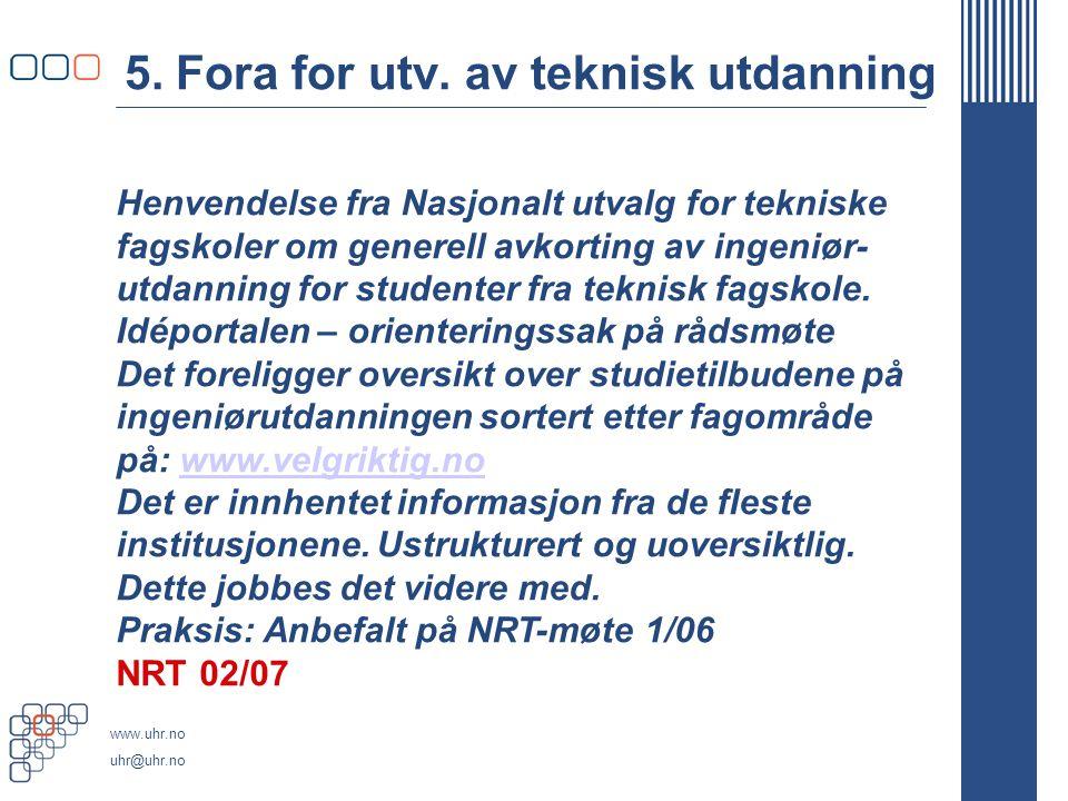 www.uhr.no uhr@uhr.no 5. Fora for utv. av teknisk utdanning Henvendelse fra Nasjonalt utvalg for tekniske fagskoler om generell avkorting av ingeniør