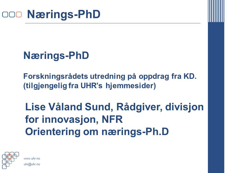 www.uhr.no uhr@uhr.no Nærings-PhD Forskningsrådets utredning på oppdrag fra KD.