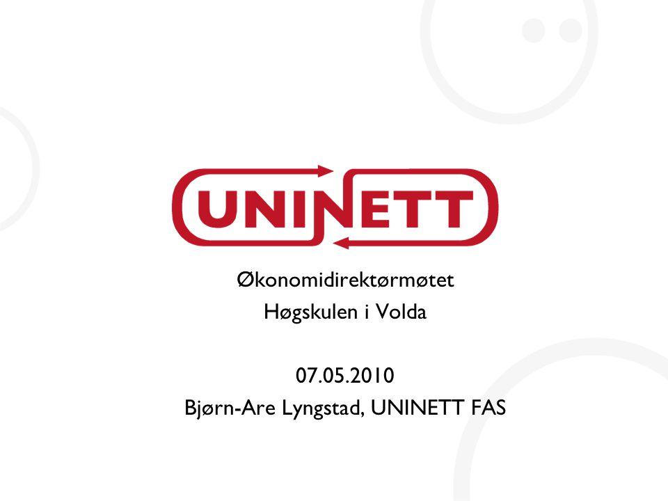 Økonomidirektørmøtet Høgskulen i Volda 07.05.2010 Bjørn-Are Lyngstad, UNINETT FAS
