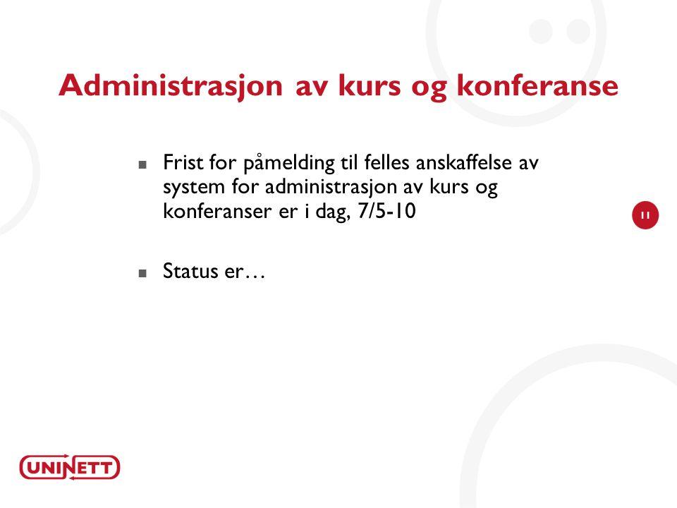11 Administrasjon av kurs og konferanse  Frist for påmelding til felles anskaffelse av system for administrasjon av kurs og konferanser er i dag, 7/5-10  Status er…