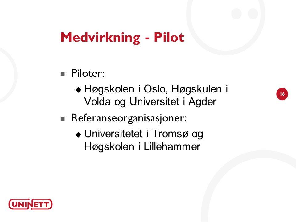 16 Medvirkning - Pilot  Piloter:  Høgskolen i Oslo, Høgskulen i Volda og Universitet i Agder  Referanseorganisasjoner:  Universitetet i Tromsø og Høgskolen i Lillehammer