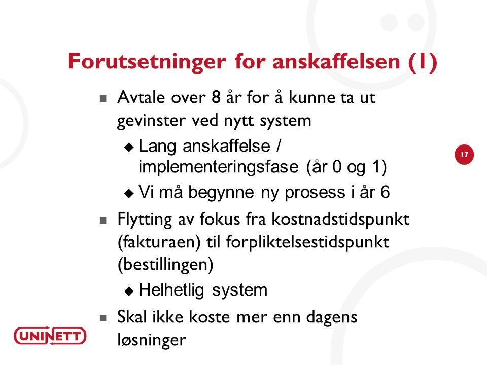 17 Forutsetninger for anskaffelsen (1)  Avtale over 8 år for å kunne ta ut gevinster ved nytt system  Lang anskaffelse / implementeringsfase (år 0 o
