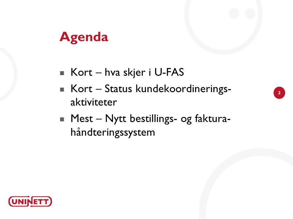 2 Agenda  Kort – hva skjer i U-FAS  Kort – Status kundekoordinerings- aktiviteter  Mest – Nytt bestillings- og faktura- håndteringssystem