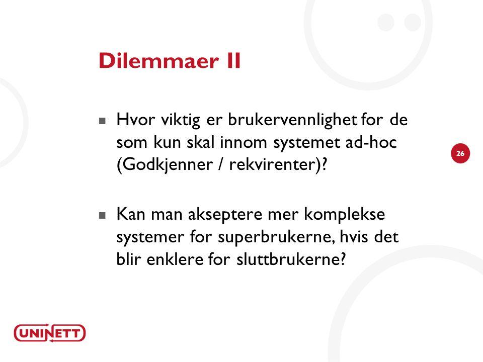 26 Dilemmaer II  Hvor viktig er brukervennlighet for de som kun skal innom systemet ad-hoc (Godkjenner / rekvirenter)?  Kan man akseptere mer komple