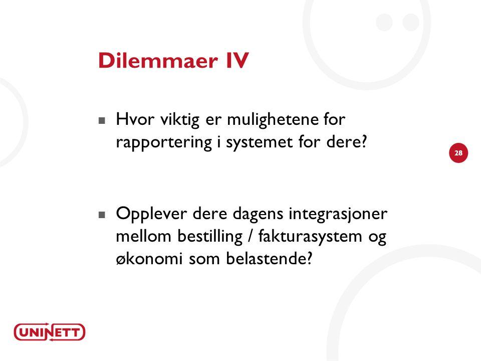 28 Dilemmaer IV  Hvor viktig er mulighetene for rapportering i systemet for dere?  Opplever dere dagens integrasjoner mellom bestilling / fakturasys
