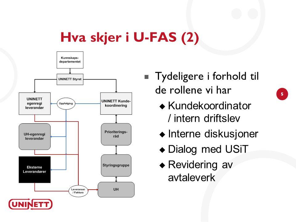 5 Hva skjer i U-FAS (2)  Tydeligere i forhold til de rollene vi har  Kundekoordinator / intern driftslev  Interne diskusjoner  Dialog med USiT  R