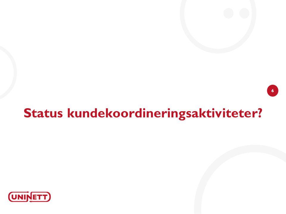 6 Status kundekoordineringsaktiviteter?