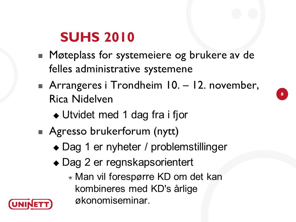 8 SUHS 2010  Møteplass for systemeiere og brukere av de felles administrative systemene  Arrangeres i Trondheim 10. – 12. november, Rica Nidelven 