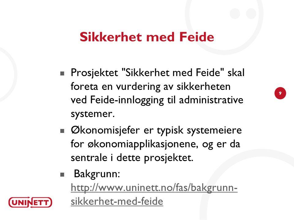 9 Sikkerhet med Feide  Prosjektet Sikkerhet med Feide skal foreta en vurdering av sikkerheten ved Feide-innlogging til administrative systemer.